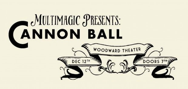MULTIMAGIC Presents The Cannon Ball at Woodward Theater