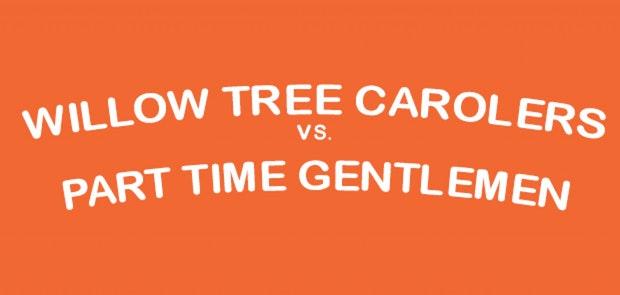 Willow Tree Carolers VS. The Part-Time Gentlemen
