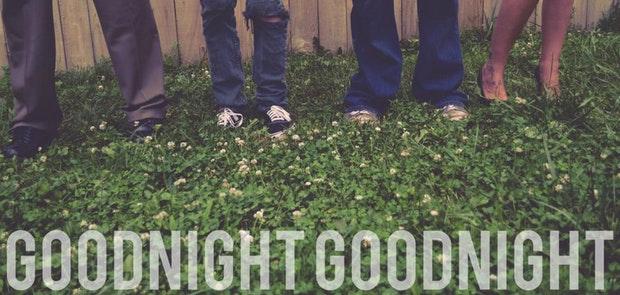Goodnightgoodnight